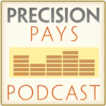 Precision Pays Podcast